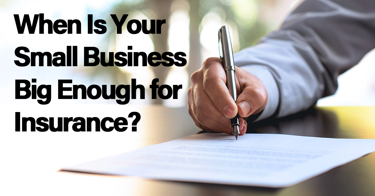 When Is Your Small Business Big Enough for Insurance ...
