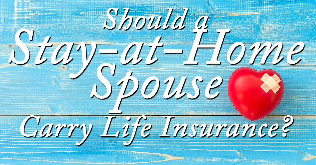Should a Stay-at-Home Spouse Carry Life Insurance? - ICA ...